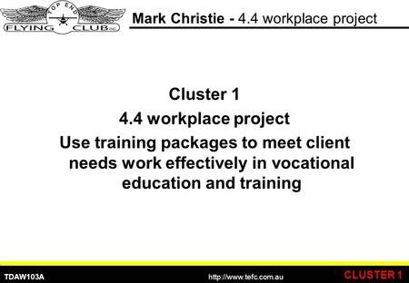 TDAW103A Practical Training Balance  Mark Christie - 4.4 workplace project Cluster 1 4.4 workplace project Use training packages.