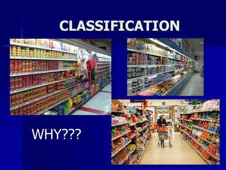 CLASSIFICATION WHY???.