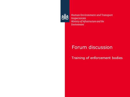 Forum discussion Training of enforcement bodies. Inspectie Leefomgeving en Transport The content of the training course of Dangerous Goods Safety Advisor.