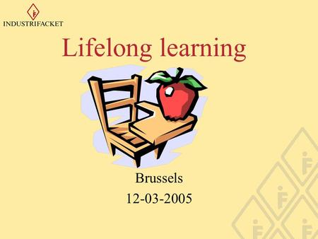 Lifelong learning Brussels 12-03-2005. Lifelong learning Municipal adult education Basic- and upper secondary education Continuing education program Labour.