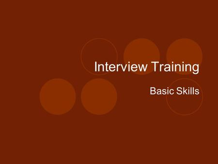 Interview Training Basic Skills. Course Objectives To understand:  your policies and procedures  interviewing as a methodology  documenting interviews.