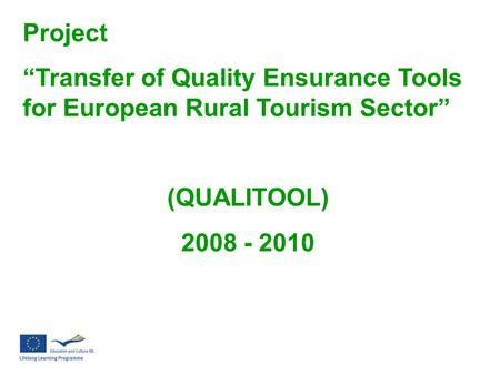"Project ""Transfer of Quality Ensurance Tools for European Rural Tourism Sector"" (QUALITOOL) 2008 - 2010."