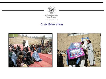Civic Education. Civic Education units work with international NGOs,national NGOs, UN agencies, and UNAMA regional offices and governmental institutions.