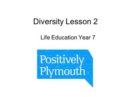 Diversity Lesson 2 Life Education Year 7. Learning Objectives Discuss and debate what its like to live in Plymstock Think about what its like to live.