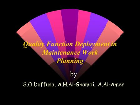 Quality Function Deployment in Maintenance Work Planning by S.O.Duffuaa, A.H.Al-Ghamdi, A.Al-Amer.