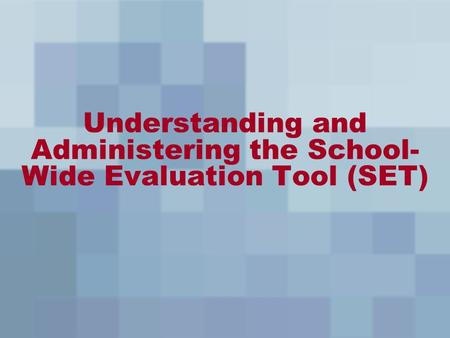 Understanding and Administering the School- Wide Evaluation Tool (SET)