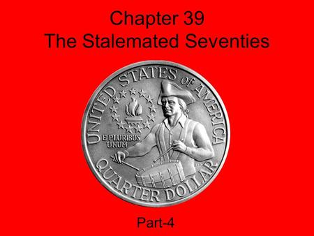 Chapter 39 The Stalemated Seventies Part-4. The Bicentennial Campaign and the Carter Victory In 1976, as the USA celebrated its 200 th birthday, Jimmy.