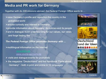 raise Germany's profile and reposition the country in the globalized world  arouse curiosity and interest in Germany  provide information about Germany,