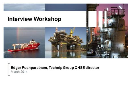 Interview Workshop Edgar Pushparatnam, Technip Group QHSE director March 2014.