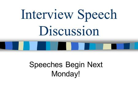 Interview Speech Discussion Speeches Begin Next Monday!