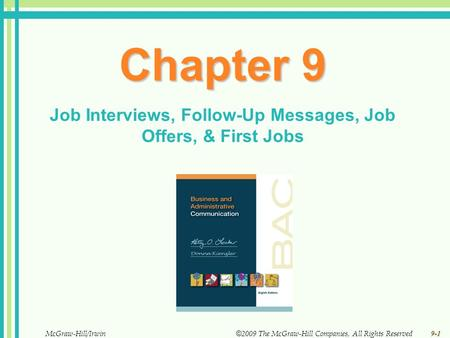 9-1 McGraw-Hill/Irwin © 2009 The McGraw-Hill Companies, All Rights Reserved Chapter 9 Job Interviews, Follow-Up Messages, Job Offers, & First Jobs.
