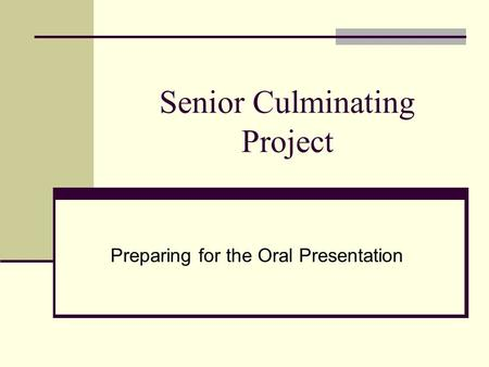 Senior Culminating Project Preparing for the Oral Presentation.