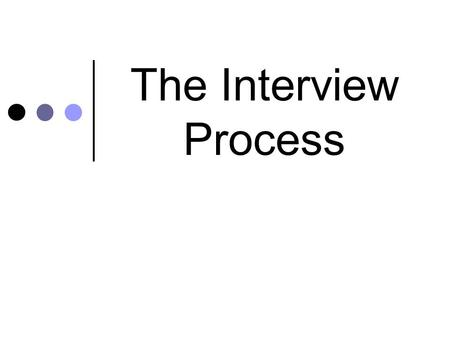 The Interview Process. Preparing for an Interview Decide on an outfit and make sure that it is clean and pressed Make several copies of your resume, transcripts,