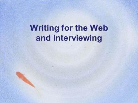 Writing for the Web and Interviewing. Today's Class Writing for the Web Interviewing Tips Homework Feedback Response.