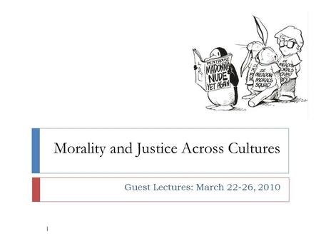 Morality and Justice Across Cultures Guest Lectures: March 22-26, 2010 1.
