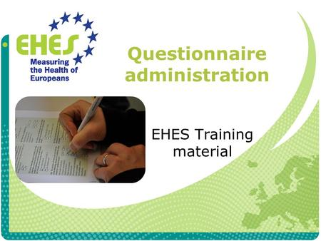 Questionnaire administration EHES Training material.