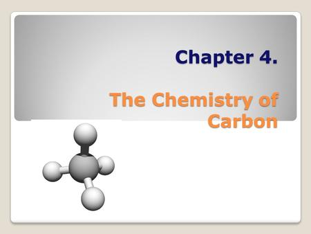 Chapter 4. The Chemistry of Carbon. Why study Carbon? All living things are made of cells Cells ◦~72% H 2 O ◦~3% salts (Na, Cl, K…) ◦~25% carbon compounds.