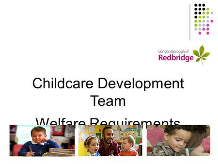 Childcare Development Team Welfare Requirements Update.