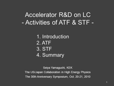 Accelerator R&D on LC - Activities of ATF & STF - 1. Introduction 2. ATF 3. STF 4. Summary Seiya Yamaguchi, KEK The US/Japan Collaboration in High Energy.