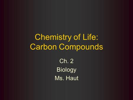 Chemistry of Life: Carbon Compounds Ch. 2 Biology Ms. Haut.