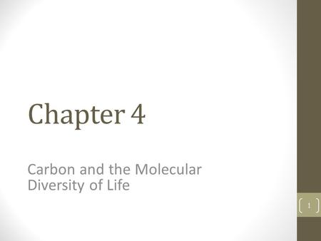 Chapter 4 Carbon and the Molecular Diversity of Life 1.