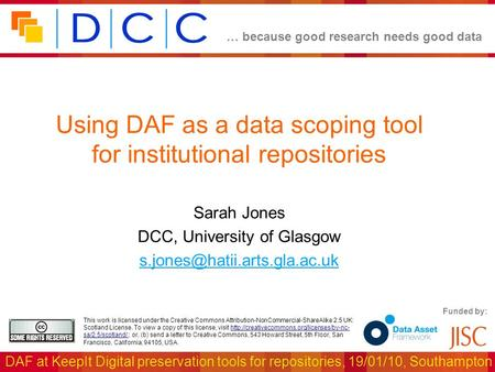 … because good research needs good data DAF at KeepIt Digital preservation tools for repositories, 19/01/10, Southampton Funded by: This work is licensed.
