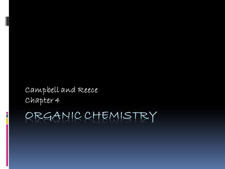 Campbell and Reece Chapter 4. Organic Chemistry  study of carbon compounds (most also have hydrogen)  range from small molecules (methane has 4 atoms)