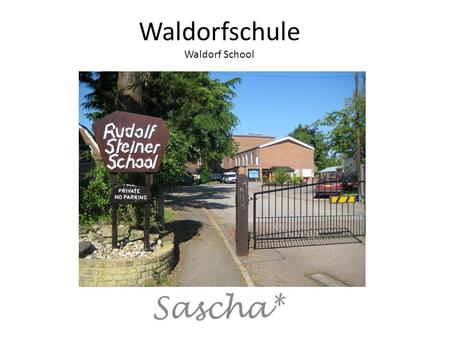 Waldorfschule Waldorf School Sascha*. In 1919 he founded the 1 st Waldorf School Born on Feb 25, 1861 German-Austrian origin Philosopher and scientist.
