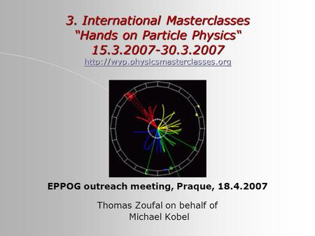 "3. International Masterclasses ""Hands on Particle Physics"" 15.3.2007-30.3.2007"