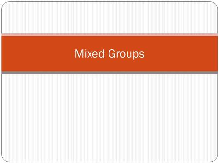 Mixed Groups. Properties of Metalloids Metalloids – form ionic and covalent bonds with other elements and can have metallic and nonmetallic properties.