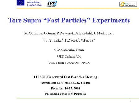"1 Association Euratom-Cea TORE SUPRA Tore Supra ""Fast Particles"" Experiments LH SOL Generated Fast Particles Meeting Association Euratom IPP.CR, Prague."