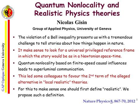 GAP Optique Geneva University 1 Quantum Nonlocality and Realistic Physics theories  The violation of a Bell inequality presents us with a tremendous challenge.