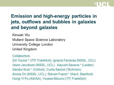 Emission and high-<strong>energy</strong> particles in jets, outflows and bubbles in galaxies and beyond galaxies Kinwah Wu Mullard Space Science Laboratory University.