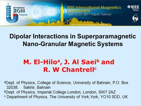 M. El-Hilo a, J. Al Saei b and R. W Chantrell c Dipolar Interactions in Superparamagnetic Nano-Granular Magnetic Systems a Dept. of Physics, College of.