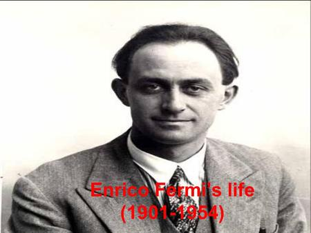 Enrico Fermi's life (1901-1954). Fermi's youth Enrico Fermi was born on September 29, 1901 in Rome, to Alberto and Ida De Gattis. His father was Chief.