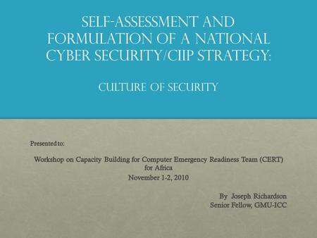 Self-Assessment and Formulation of a National Cyber security/ciip Strategy: culture of security.