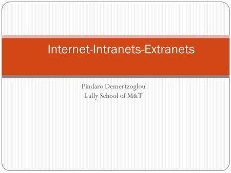 Pindaro Demertzoglou Lally School of M&T Internet-Intranets-Extranets.