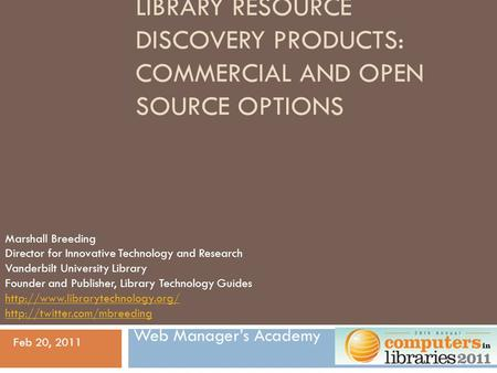 LIBRARY RESOURCE DISCOVERY PRODUCTS: COMMERCIAL AND OPEN SOURCE OPTIONS Web Manager's Academy Marshall Breeding Director for Innovative Technology and.