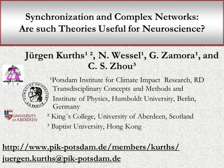 Synchronization and Complex Networks: Are such Theories Useful for Neuroscience? Jürgen Kurths¹ ², N. Wessel¹, G. Zamora¹, and C. S. Zhou³ ¹Potsdam Institute.