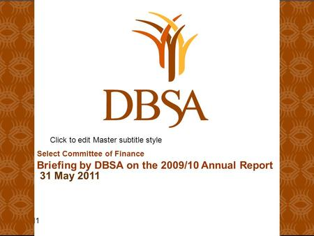 Click to edit Master subtitle style 6/3/11 Select Committee of Finance Briefing by DBSA on the 2009/10 Annual Report 31 May 2011 1.