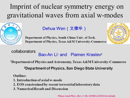 Imprint of nuclear symmetry energy on gravitational waves from axial w-modes Outline: 1. Introduction of axial w-mode 2. EOS constrained by recent terrestrial.