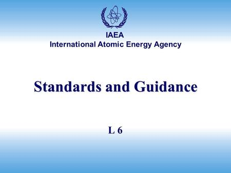 International Atomic Energy Agency IAEA Standards and Guidance L 6.