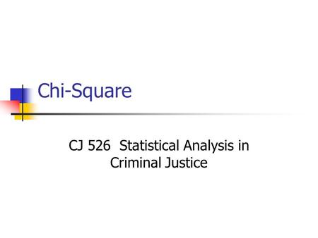 CJ 526 Statistical Analysis in Criminal Justice
