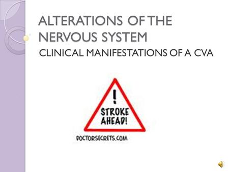 ALTERATIONS OF THE NERVOUS SYSTEM CLINICAL MANIFESTATIONS OF A CVA.