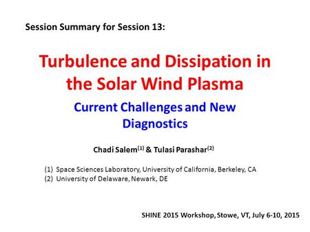 Turbulence and Dissipation in the Solar Wind Plasma Current Challenges and New Diagnostics SHINE 2015 Workshop, Stowe, VT, July 6-10, 2015 Session Summary.
