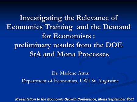 1 Investigating the Relevance of Economics Training and the Demand for Economists : preliminary results from the DOE StA and Mona Processes Dr. Marlene.