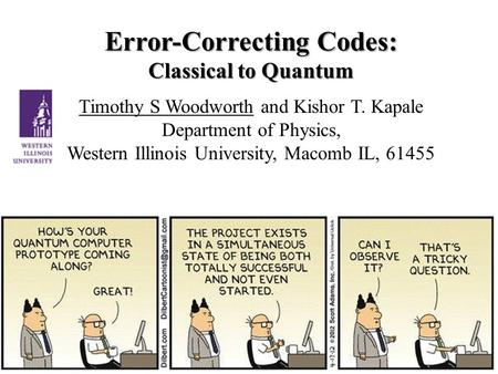 Error-Correcting Codes: Classical to Quantum Timothy S Woodworth and Kishor T. Kapale Department of Physics, Western Illinois University, Macomb IL, 61455.