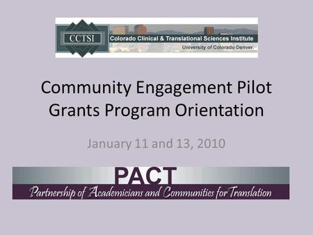 Community Engagement Pilot Grants Program Orientation January 11 and 13, 2010.