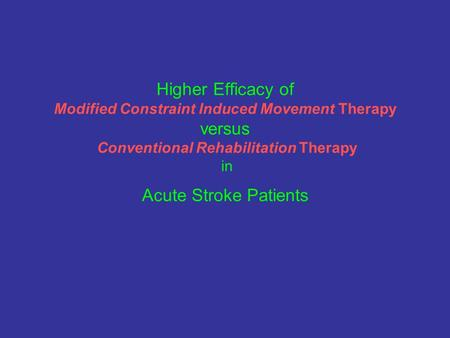 Higher Efficacy of Modified Constraint Induced Movement Therapy versus Conventional Rehabilitation Therapy in Acute Stroke Patients.