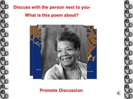 Discuss with the person next to you- What is this poem about? Promote Discussion.